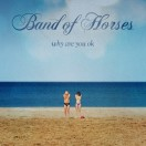 1465499972_00-band_of_horses-why_are_you_ok-web-2016