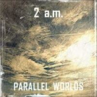 2 a.m. - Parallel Worlds