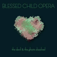 The Devil and The Ghosts Dissolved – Blessed Child Opera