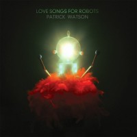 Love songs for robots – Patrick Watson