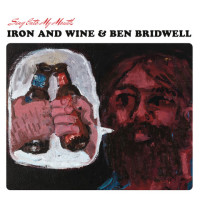Sing into My Mouth – Iron And Wine & Ben Bridwell