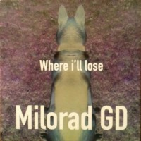 Where I'll lose – Milorad GD