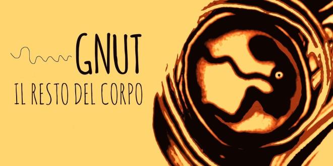 GNUT – IL RESTO DEL CORPO