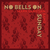 No bells on sunday – Mark Lanegan