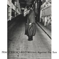 Mirrors Against the Sun – Francesca Lago